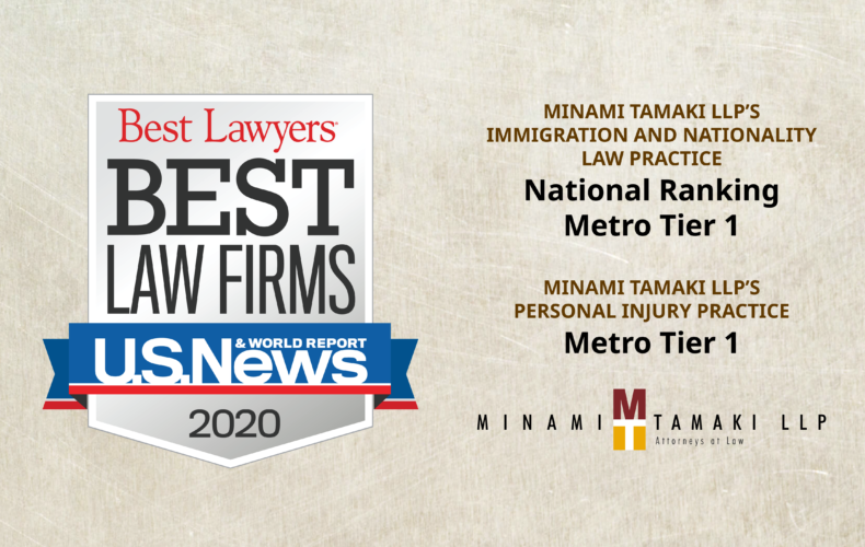 U.S. News 'Best Law Firms' 2020 Recognizes Minami Tamaki's Immigration Practice with New National Ranking and Personal Injury Practice with Tier 1 in Metro Area